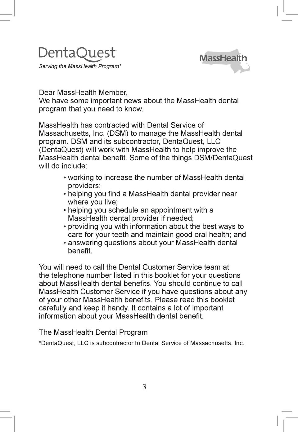 DSM and its subcontractor, DentaQuest, LLC (DentaQuest) will work with MassHealth to help improve the MassHealth dental benefit.