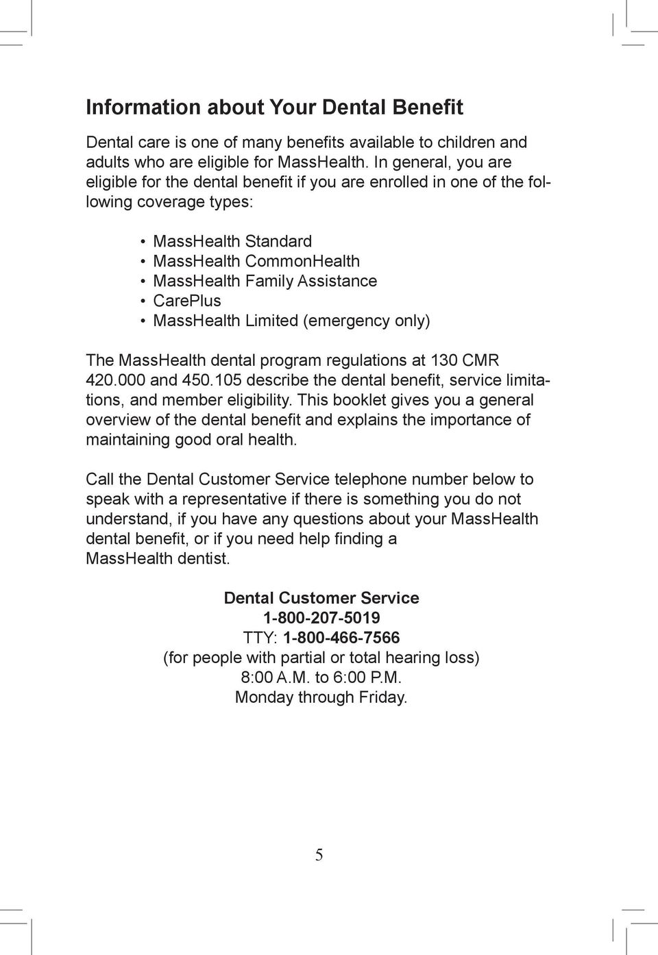 MassHealth Limited (emergency only) The MassHealth dental program regulations at 130 CMR 420.000 and 450.105 describe the dental benefit, service limitations, and member eligibility.