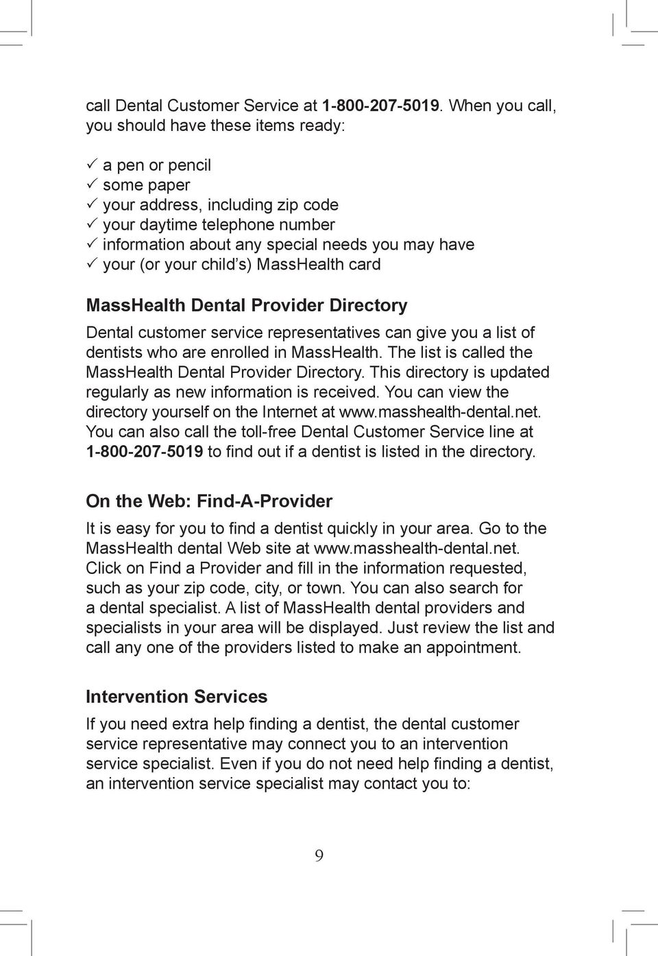 your child s) MassHealth card MassHealth Dental Provider Directory Dental customer service representatives can give you a list of dentists who are enrolled in MassHealth.