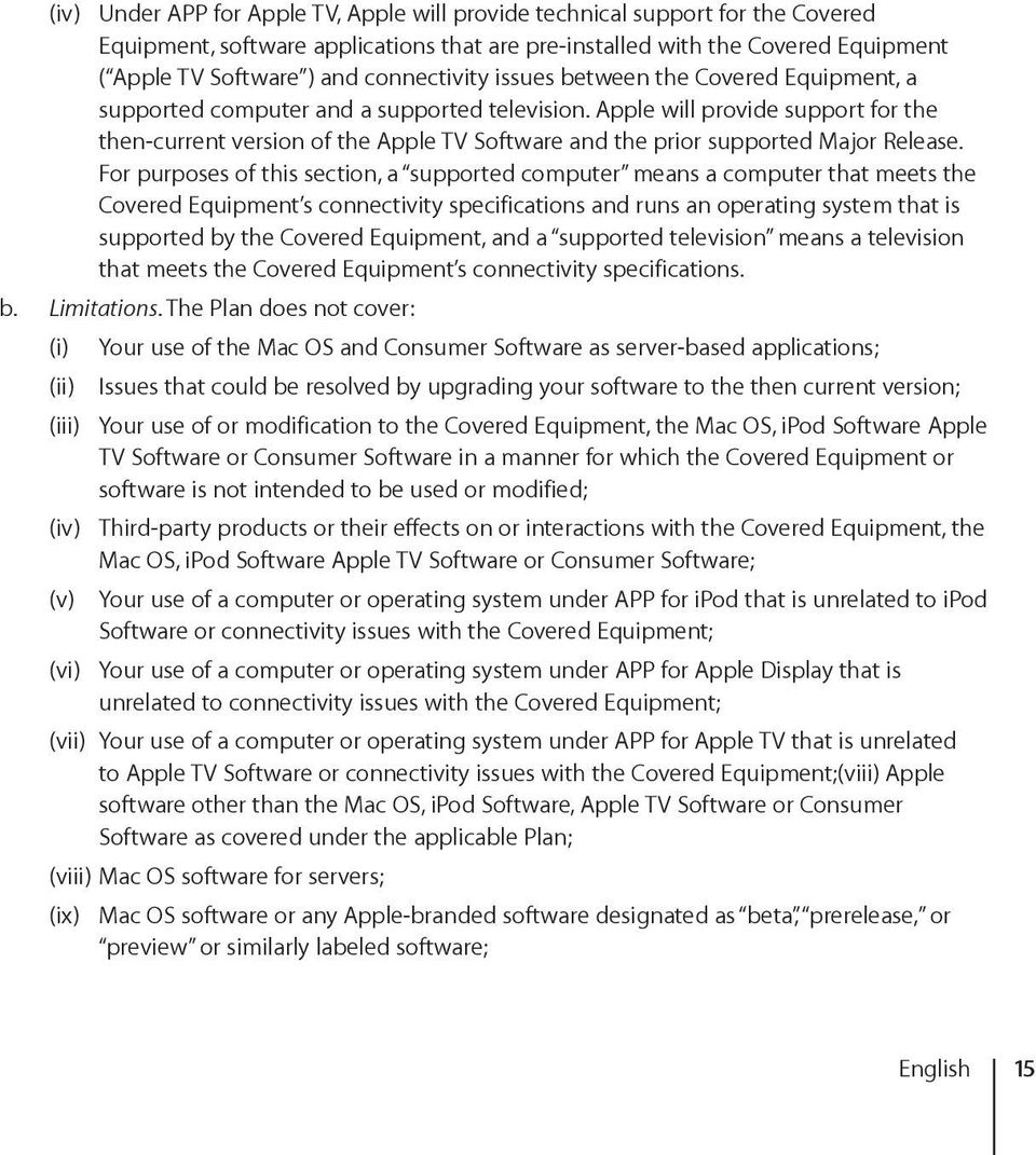 Apple will provide support for the then-current version of the Apple TV Software and the prior supported Major Release.