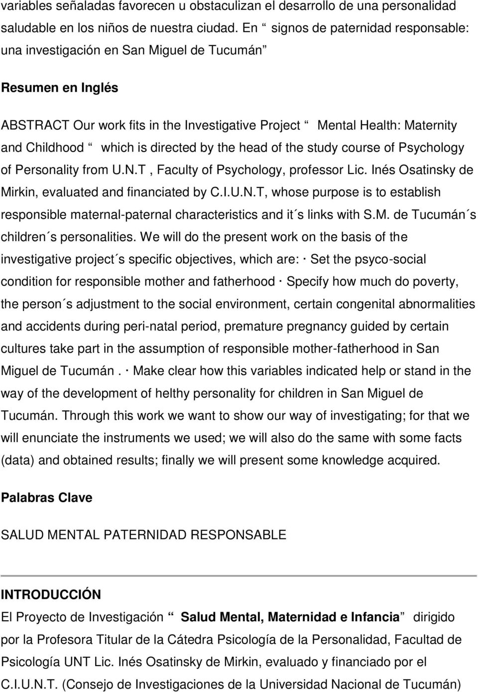 directed by the head of the study course of Psychology of Personality from U.N.T, Faculty of Psychology, professor Lic. Inés Osatinsky de Mirkin, evaluated and financiated by C.I.U.N.T, whose purpose is to establish responsible maternal-paternal characteristics and it s links with S.