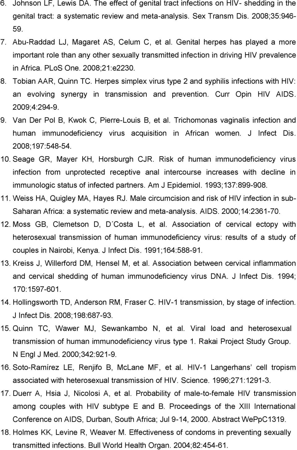 8. Tobian AAR, Quinn TC. Herpes simplex virus type 2 and syphilis infections with HIV: an evolving synergy in transmission and prevention. Curr Opin HIV AIDS. 2009;4:294-9. 9.
