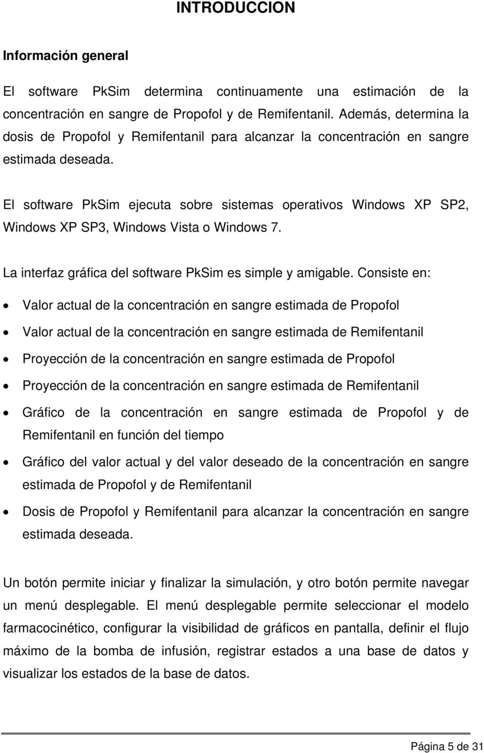 El software PkSim ejecuta sobre sistemas operativos Windows XP SP2, Windows XP SP3, Windows Vista o Windows 7. La interfaz gráfica del software PkSim es simple y amigable.