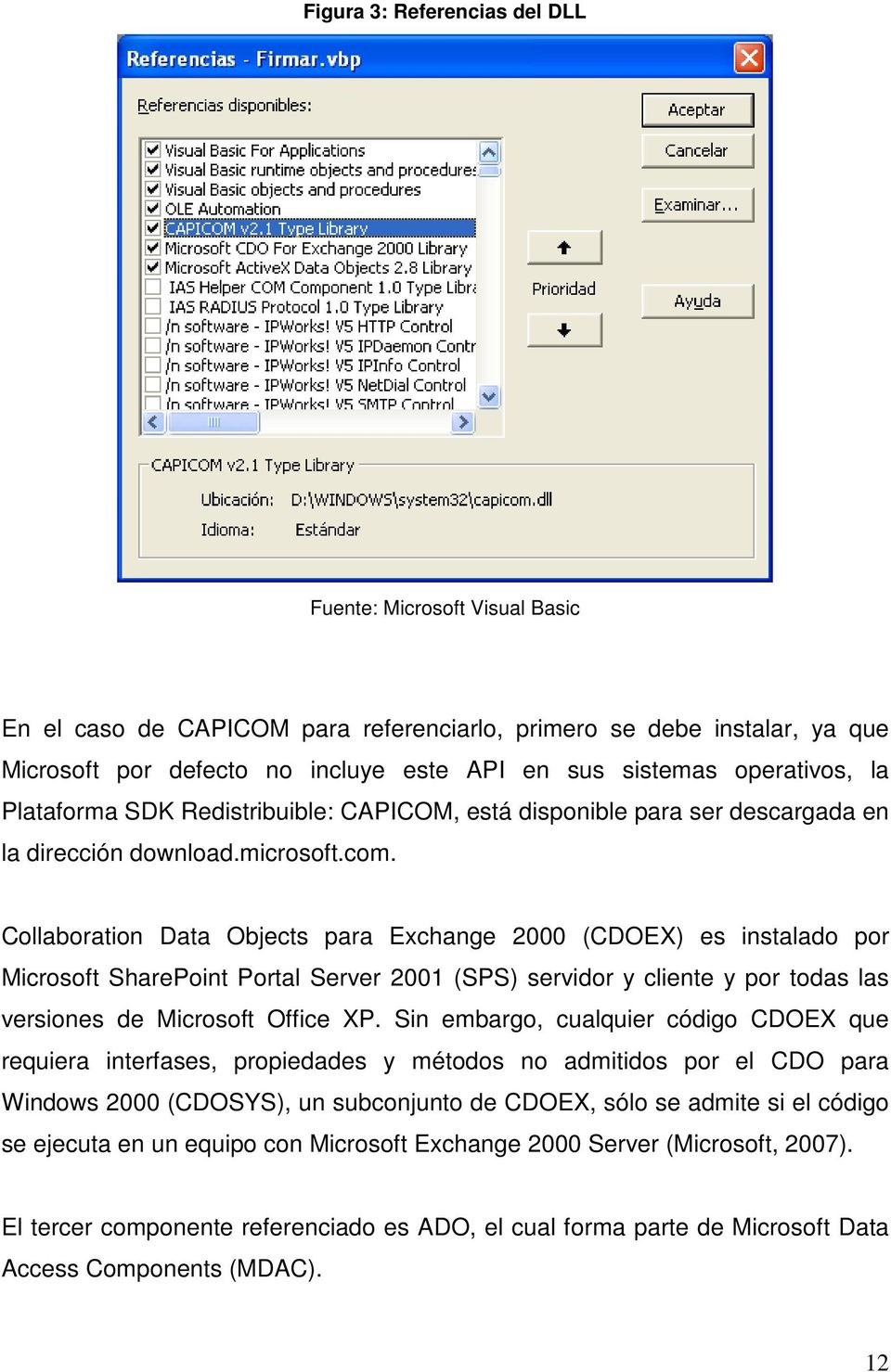 Collaboration Data Objects para Exchange 2000 (CDOEX) es instalado por Microsoft SharePoint Portal Server 2001 (SPS) servidor y cliente y por todas las versiones de Microsoft Office XP.