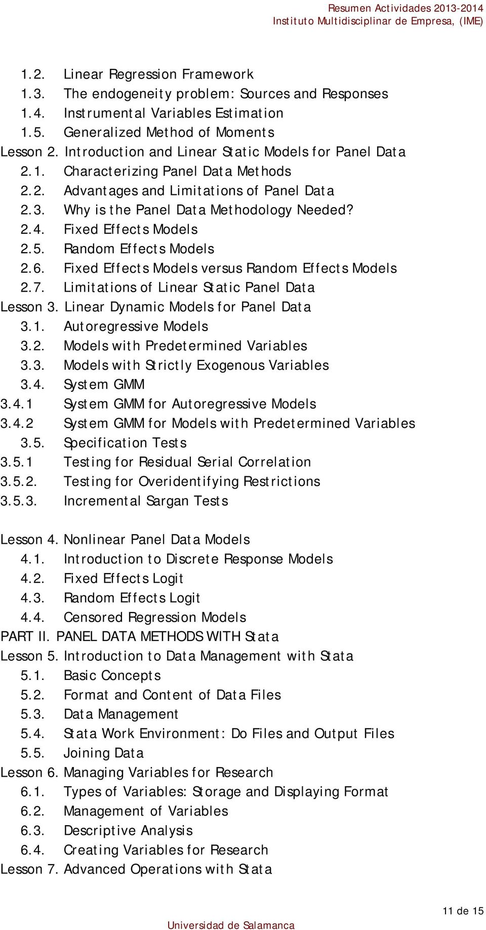 Fixed Effects Models 2.5. Random Effects Models 2.6. Fixed Effects Models versus Random Effects Models 2.7. Limitations of Linear Static Panel Data Lesson 3. Linear Dynamic Models for Panel Data 3.1.