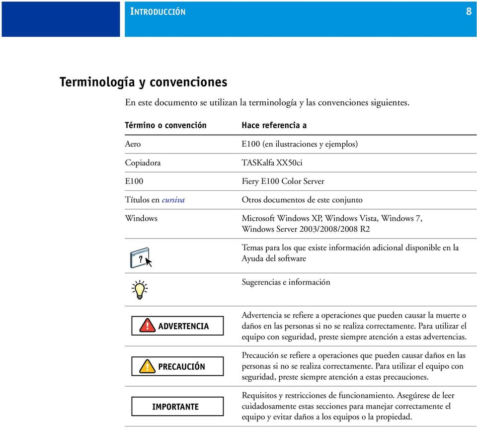 Microsoft Windows XP, Windows Vista, Windows 7, Windows Server 2003/2008/2008 R2 Temas para los que existe información adicional disponible en la Ayuda del software Sugerencias e información