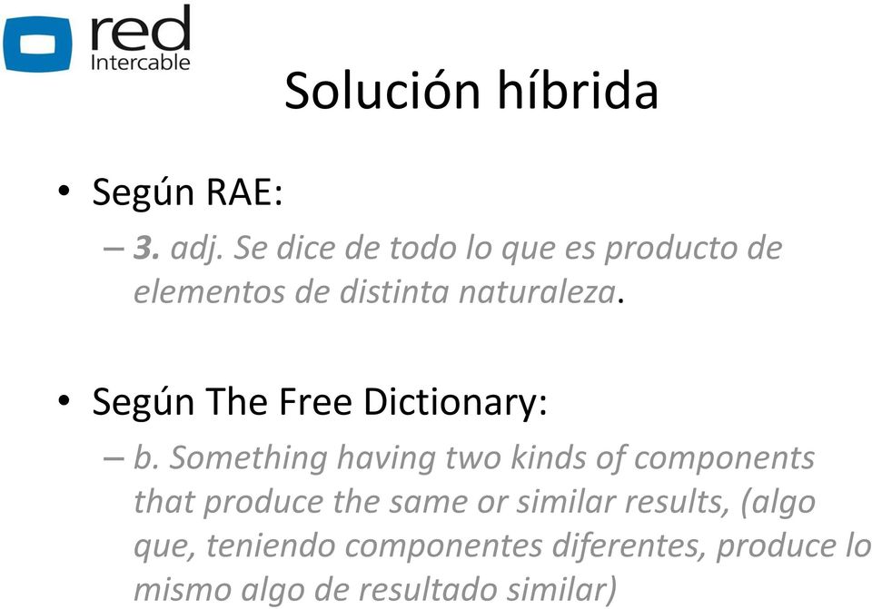 Según The Free Dictionary: b.