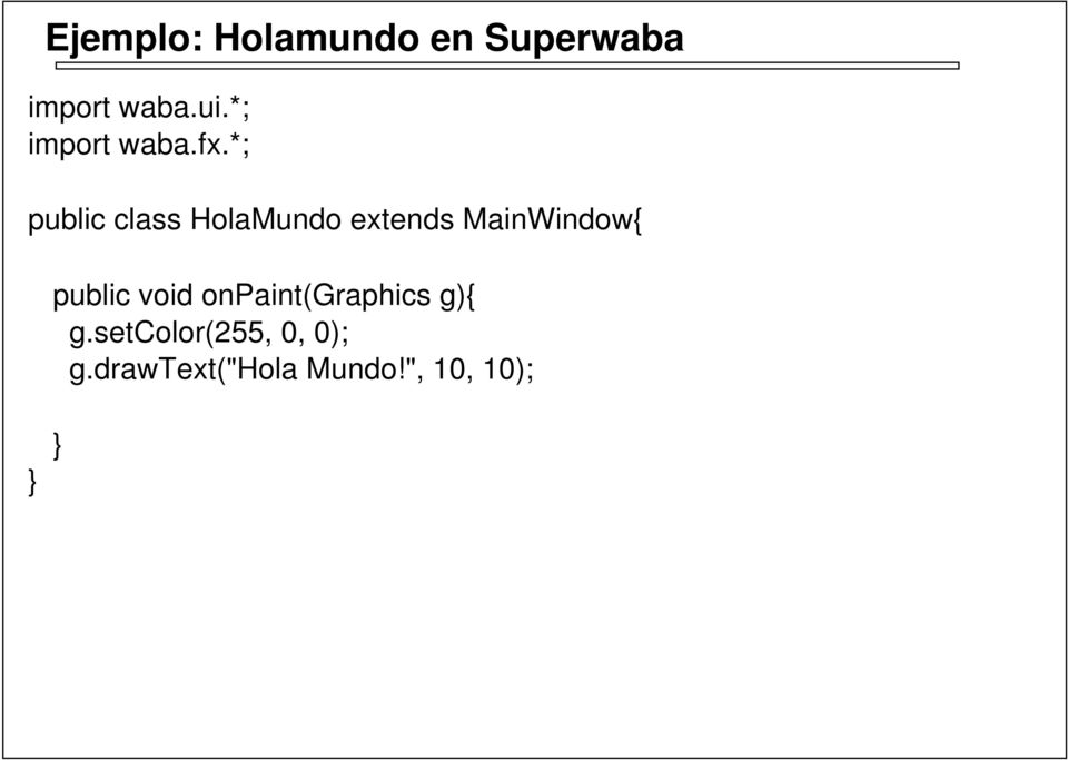 *; public class HolaMundo extends MainWindow{