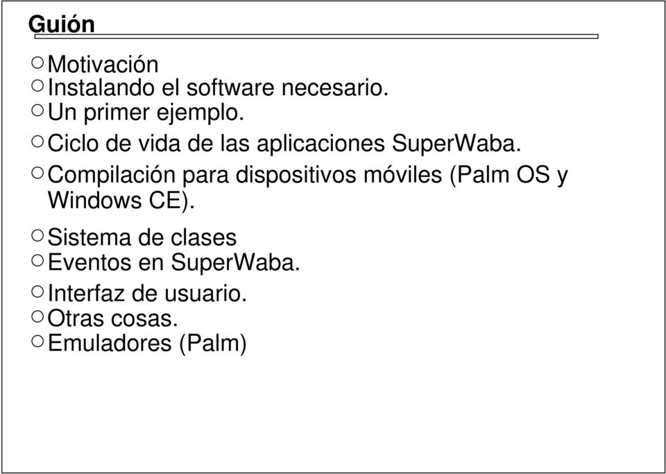 Compilación para dispositivos móviles (Palm OS y Windows CE).
