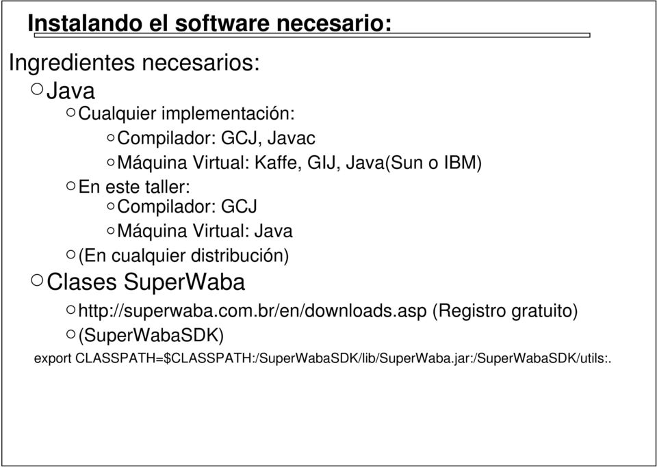 Virtual: Java (En cualquier distribución) Clases SuperWaba http://superwaba.com.br/en/downloads.