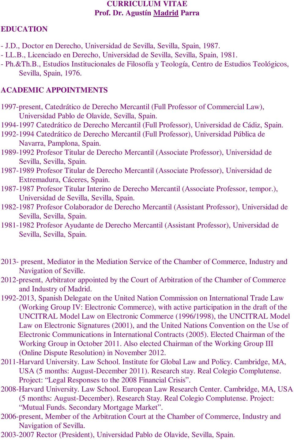 ACADEMIC APPOINTMENTS 1997-present, Catedrático de Derecho Mercantil (Full Professor of Commercial Law), Universidad Pablo de Olavide, Sevilla, Spain.