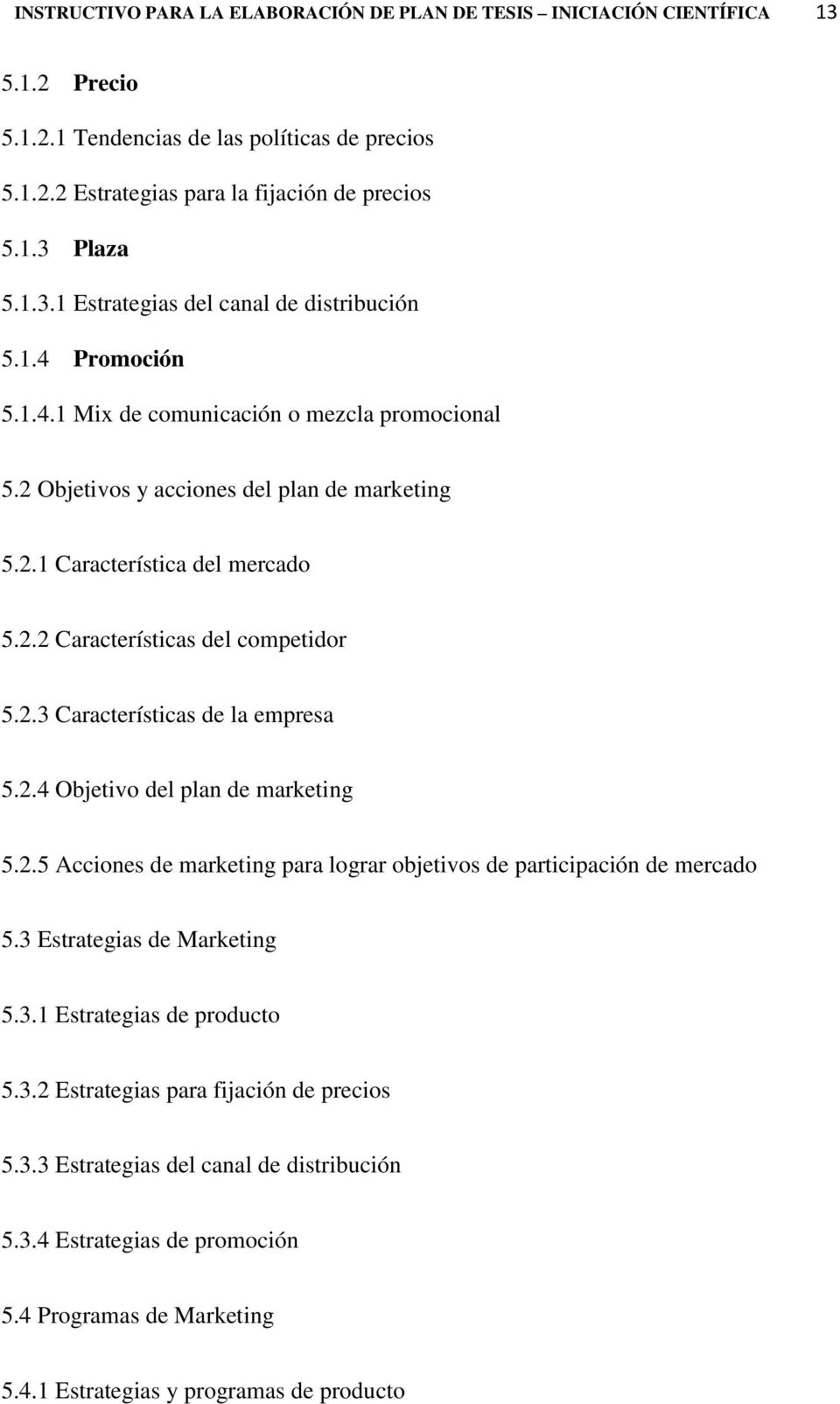 2.4 Objetivo del plan de marketing 5.2.5 Acciones de marketing para lograr objetivos de participación de mercado 5.3 Estrategias de Marketing 5.3.1 Estrategias de producto 5.3.2 Estrategias para fijación de precios 5.