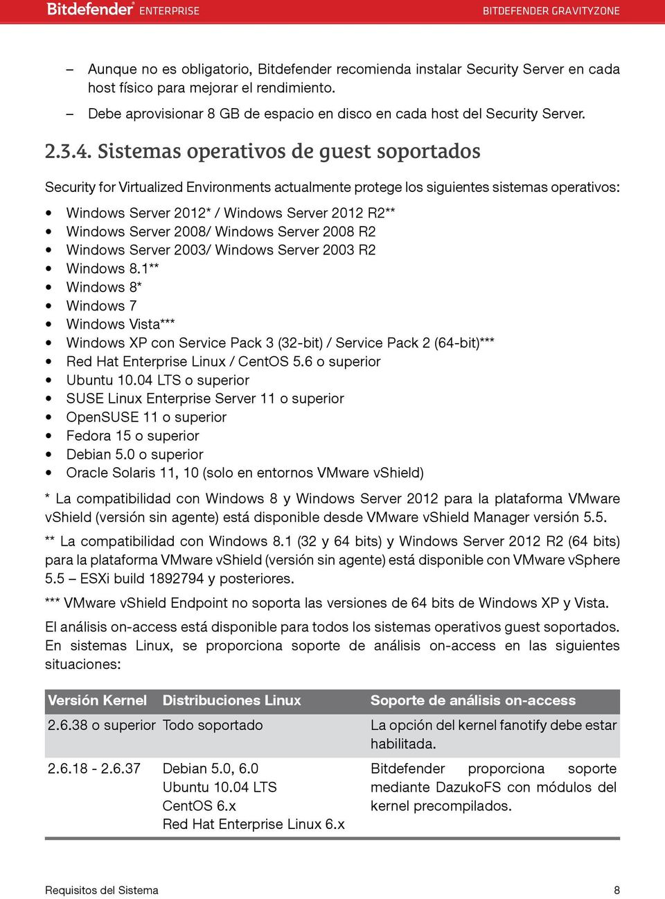 Sistemas operativos de guest soportados Security for Virtualized Environments actualmente protege los siguientes sistemas operativos: Windows Server 2012* / Windows Server 2012 R2** Windows Server