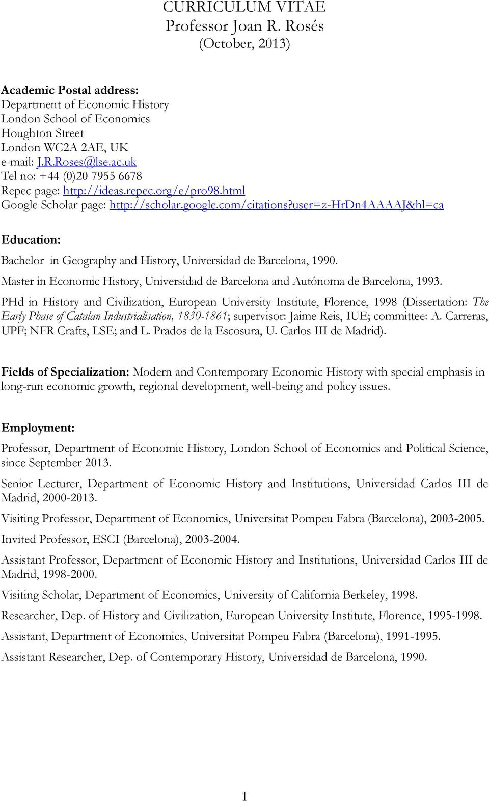 user=z-hrdn4aaaaj&hl=ca Education: Bachelor in Geography and History, Universidad de Barcelona, 1990. Master in Economic History, Universidad de Barcelona and Autónoma de Barcelona, 1993.