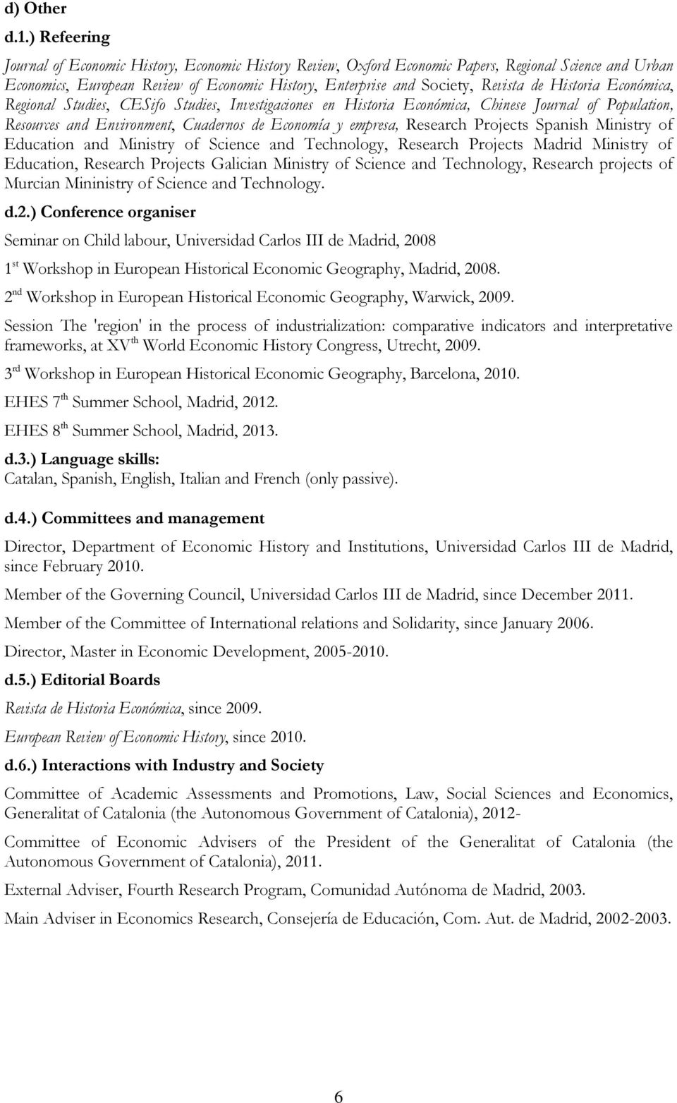 Historia Económica, Regional Studies, CESifo Studies, Investigaciones en Historia Económica, Chinese Journal of Population, Resources and Environment, Cuadernos de Economía y empresa, Research