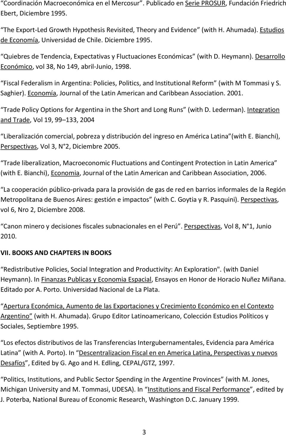Fiscal Federalism in Argentina: Policies, Politics, and Institutional Reform (with M Tommasi y S. Saghier). Economía, Journal of the Latin American and Caribbean Association. 2001.