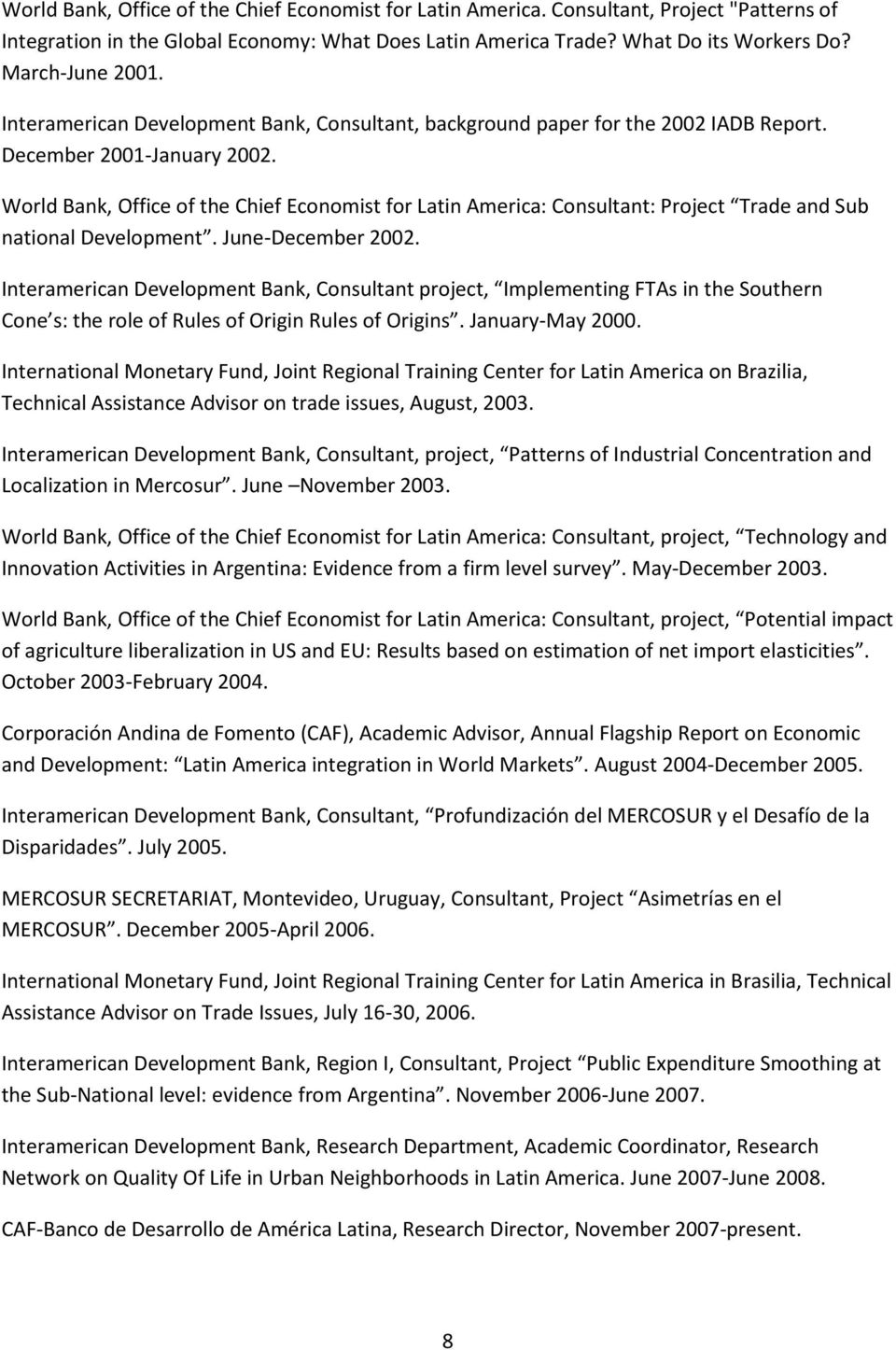 World Bank, Office of the Chief Economist for Latin America: Consultant: Project Trade and Sub national Development. June-December 2002.