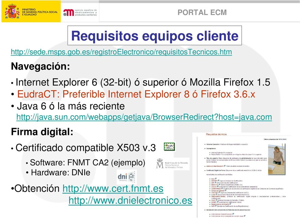 5 EudraCT: Preferible Internet Explorer 8 ó Firefox 3.6.x Java 6 ó la más reciente http://java.sun.