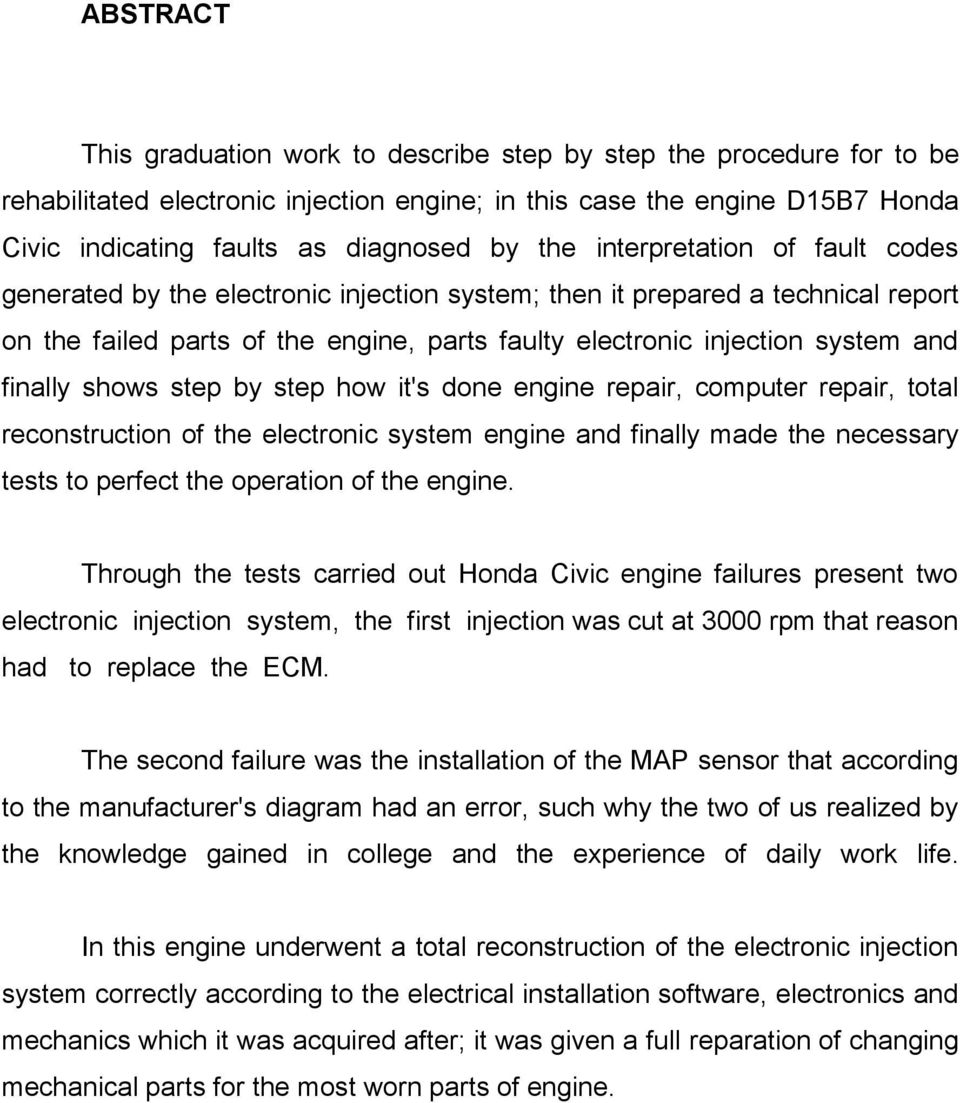 finally shows step by step how it's done engine repair, computer repair, total reconstruction of the electronic system engine and finally made the necessary tests to perfect the operation of the