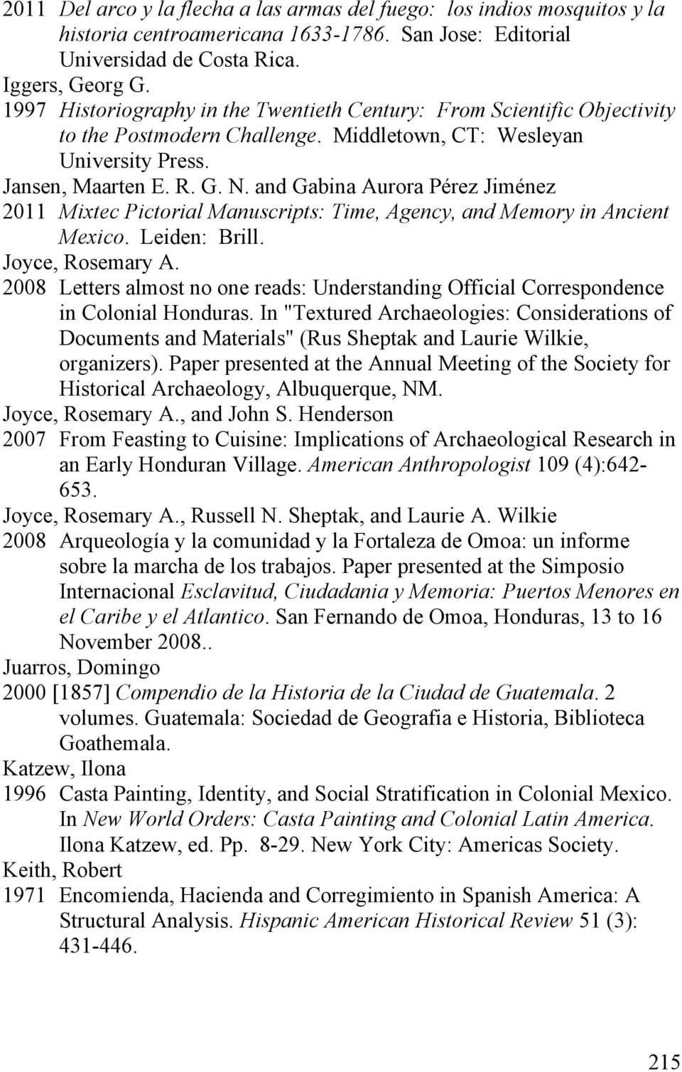 and Gabina Aurora Pérez Jiménez 2011 Mixtec Pictorial Manuscripts: Time, Agency, and Memory in Ancient Mexico. Leiden: Brill. Joyce, Rosemary A.