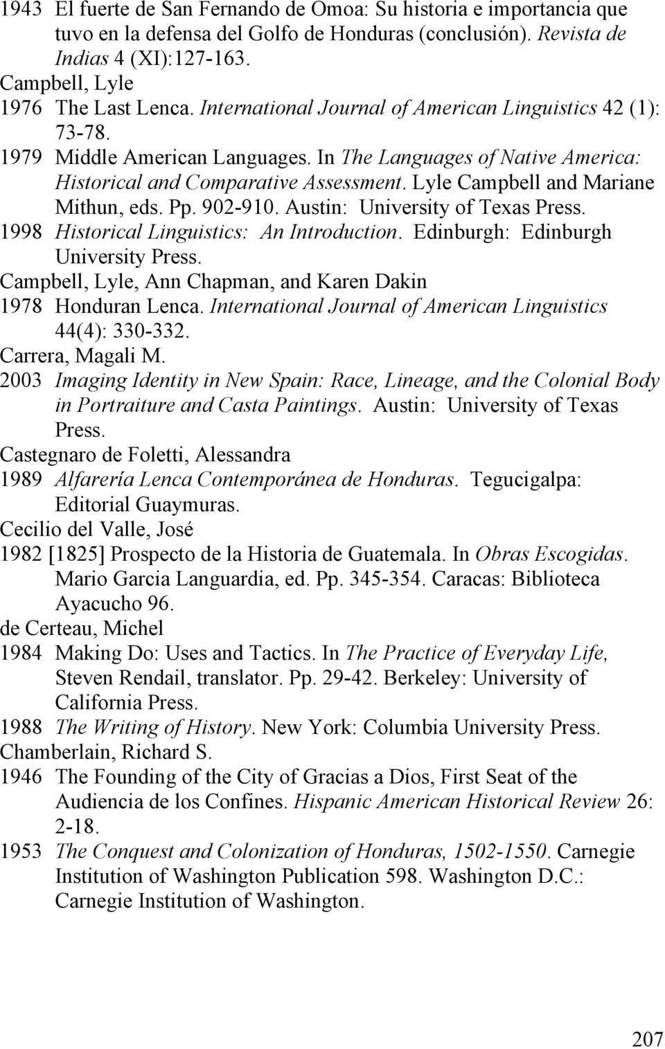Lyle Campbell and Mariane Mithun, eds. Pp. 902-910. Austin: University of Texas Press. 1998 Historical Linguistics: An Introduction. Edinburgh: Edinburgh University Press.