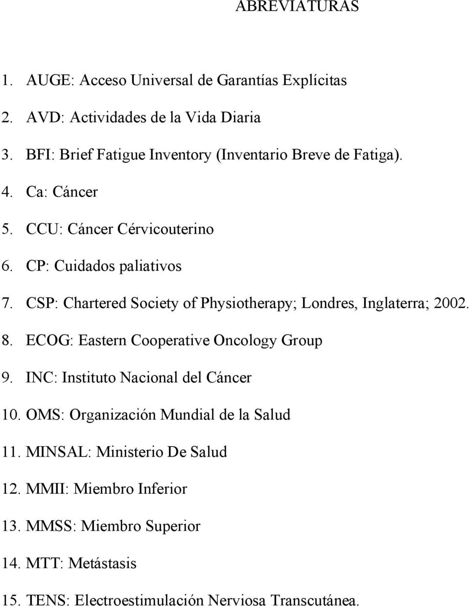 CSP: Chartered Society of Physiotherapy; Londres, Inglaterra; 2002. 8. ECOG: Eastern Cooperative Oncology Group 9.