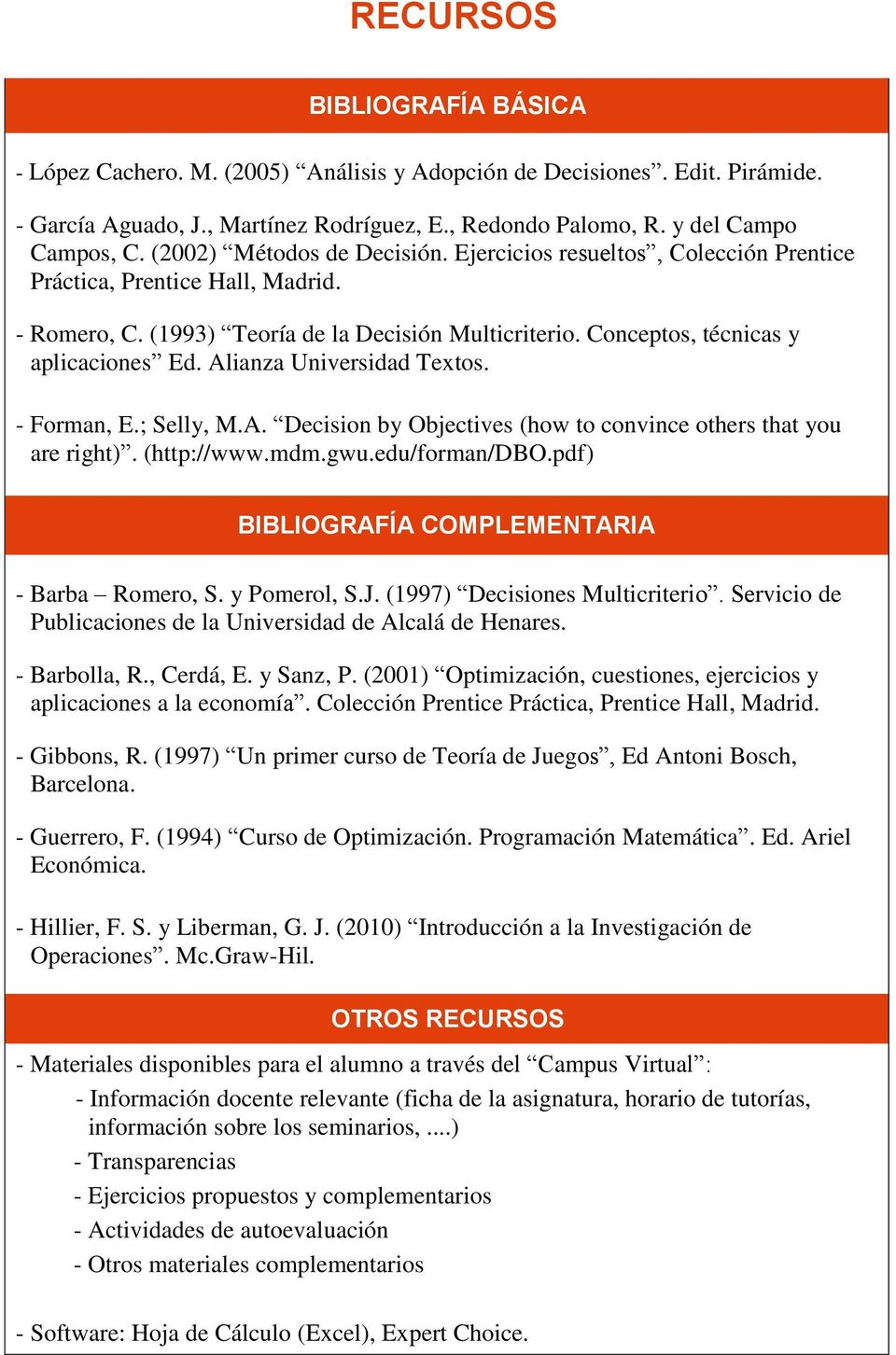 Alianza Universidad Textos. - Forman, E.; Selly, M.A. Decision by Objectives (how to convince others that you are right). (http://www.mdm.gwu.edu/forman/dbo.
