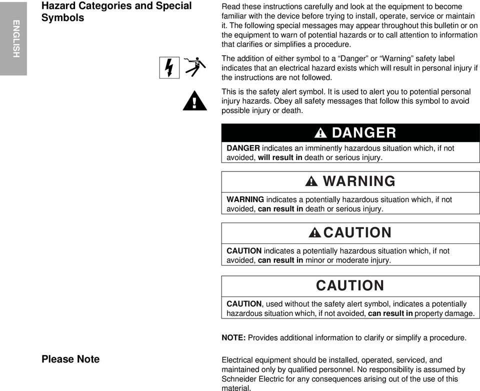 The addition of either symbol to a Danger or Warning safety label indicates that an electrical hazard exists which will result in personal injury if the instructions are not followed.