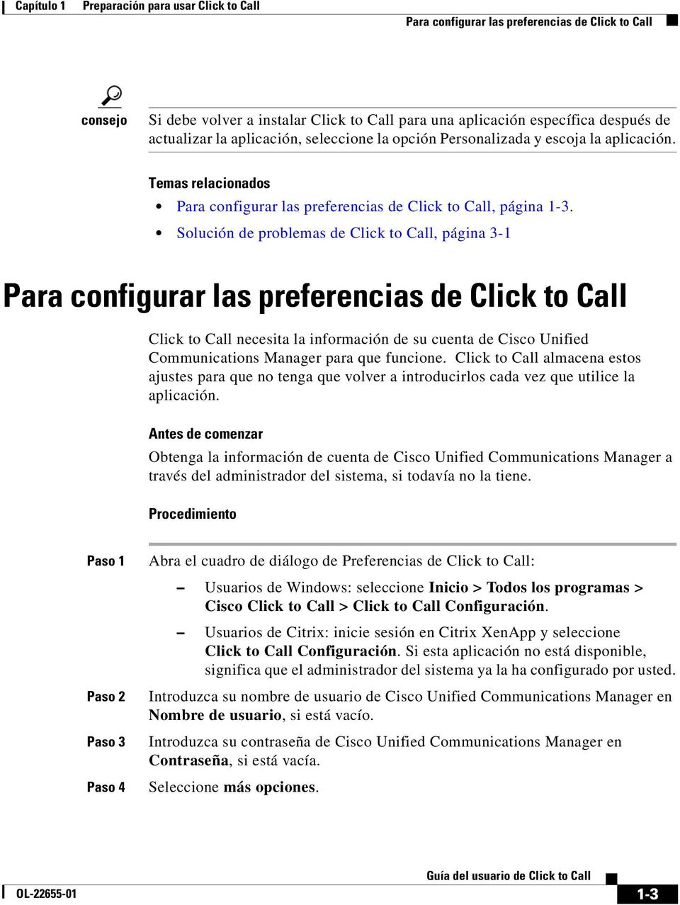 Solución de problemas de Click to Call, página 3-1 Para configurar las preferencias de Click to Call Click to Call necesita la información de su cuenta de Cisco Unified Communications Manager para