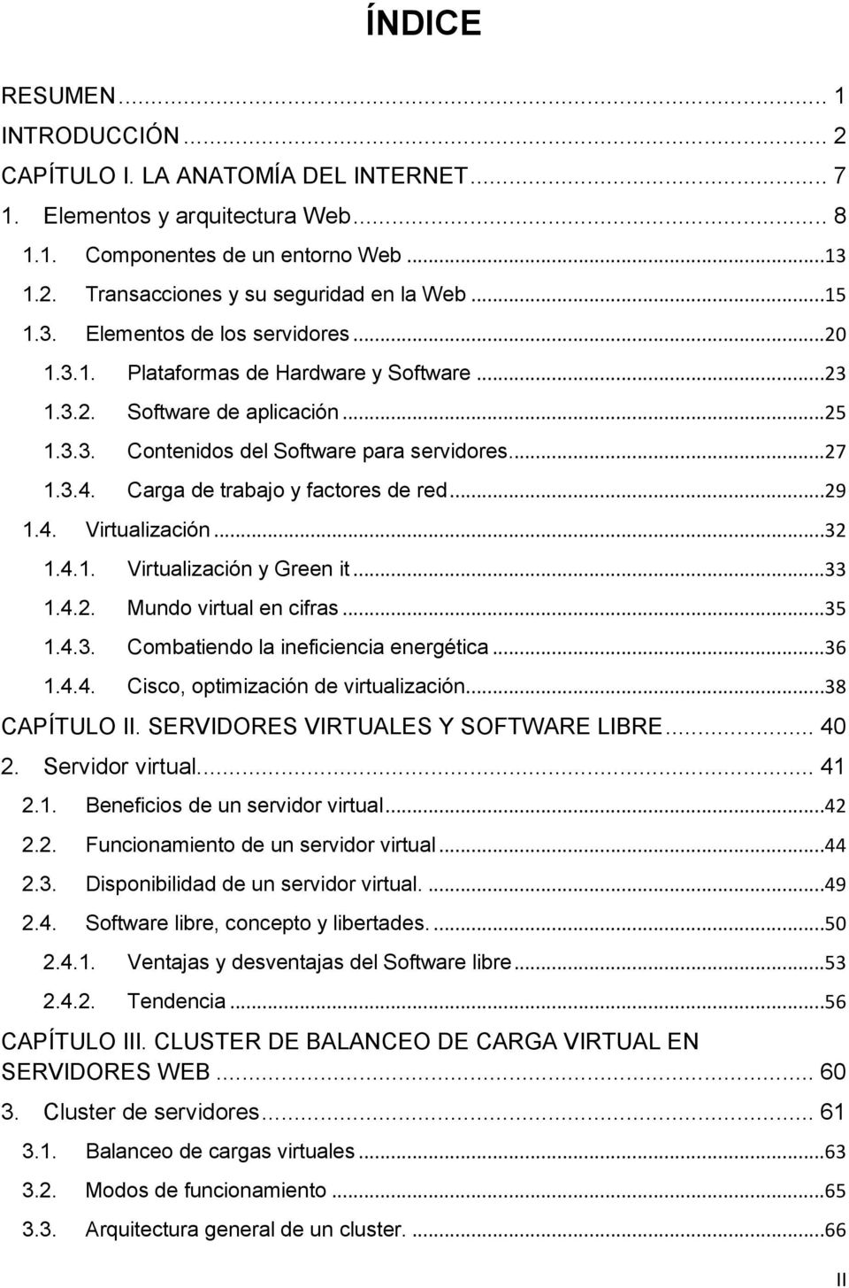 Carga de trabajo y factores de red...29 1.4. Virtualización...32 1.4.1. Virtualización y Green it...33 1.4.2. Mundo virtual en cifras...35 1.4.3. Combatiendo la ineficiencia energética...36 1.4.4. Cisco, optimización de virtualización.