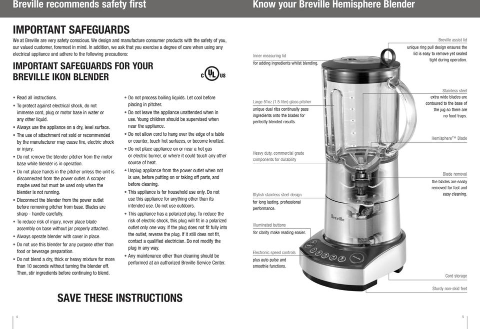 In addition, we ask that you exercise a degree of care when using any electrical appliance and adhere to the following precautions: IMPORTANT SAFEGUARDS FOR YOUR BREVILLE IKON BLENDER Inner measuring