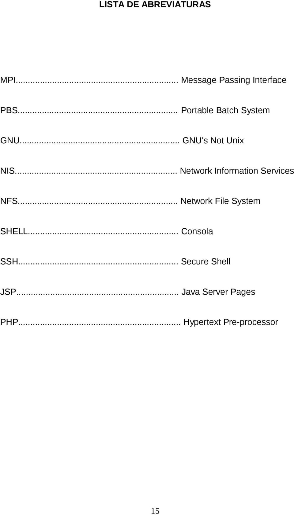 .. Network Information Services NFS... Network File System SHELL.