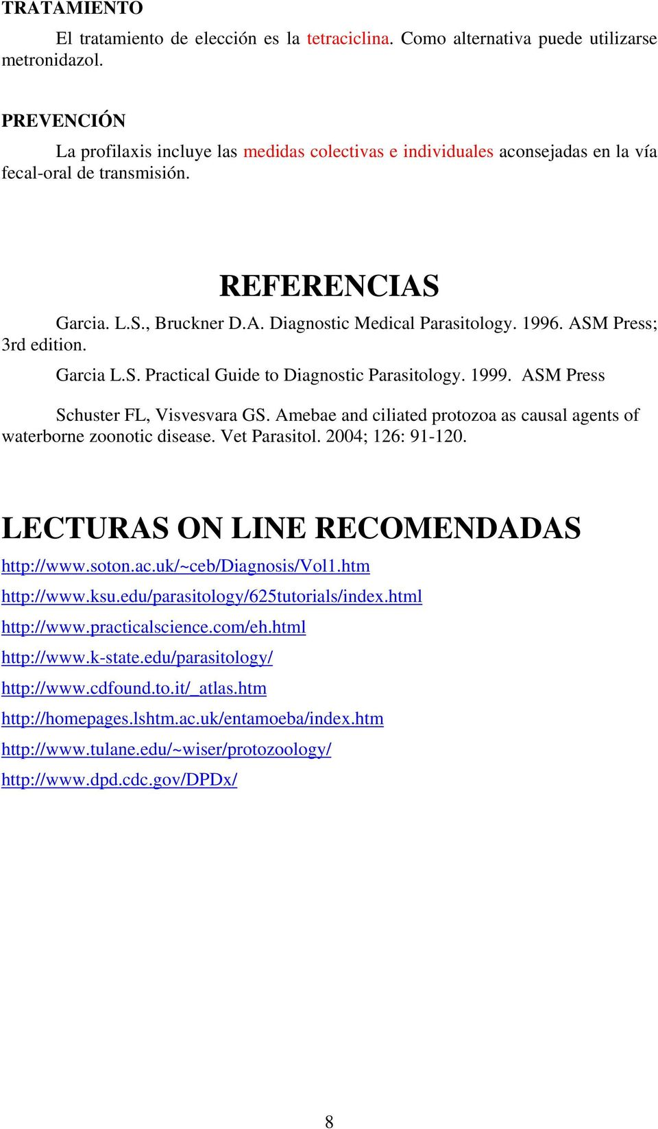 ASM Press; 3rd edition. Garcia L.S. Practical Guide to Diagnostic Parasitology. 1999. ASM Press Schuster FL, Visvesvara GS.