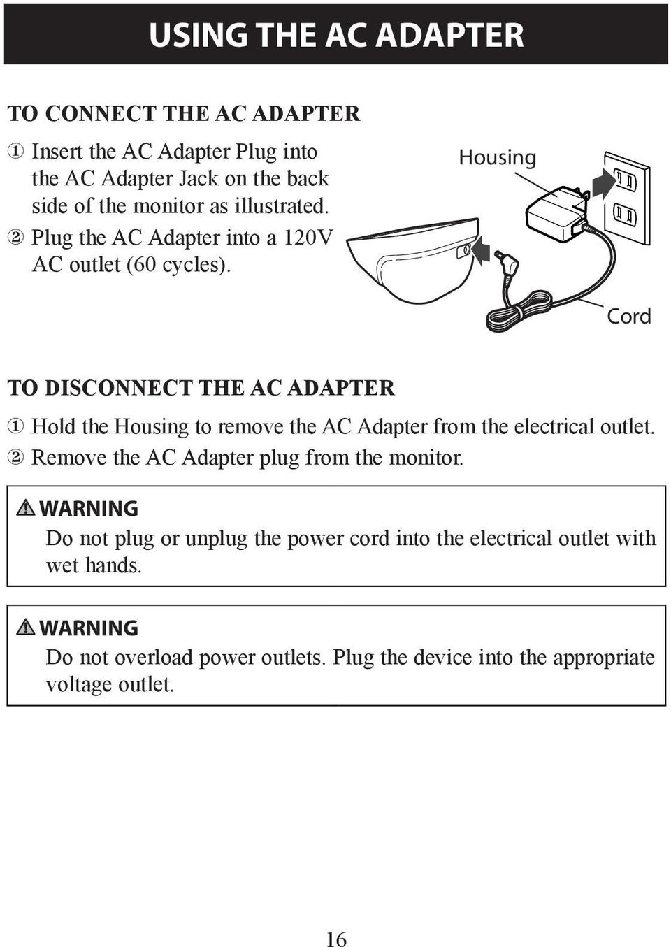 Housing Cord TO DISCONNECT THE AC ADAPTER Hold the Housing to remove the AC Adapter from the electrical outlet.