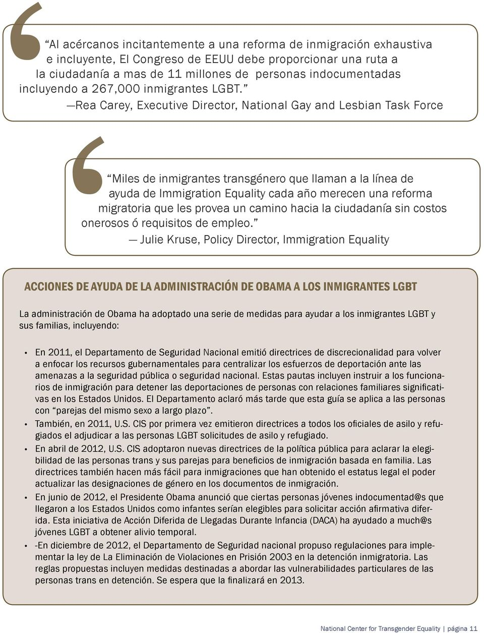 Rea Carey, Executive Director, National Gay and Lesbian Task Force Miles de inmigrantes transgénero que llaman a la línea de ayuda de Immigration Equality cada año merecen una reforma migratoria que