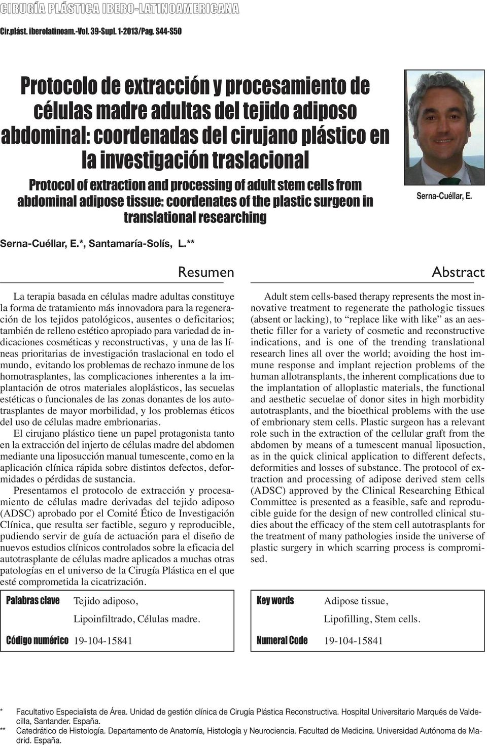 processing of adult stem cells from abdominal adipose tissue: coordenates of the plastic surgeon in translational researching Serna-Cuéllar, E. Serna-Cuéllar, E.*, Santamaría-Solís, L.