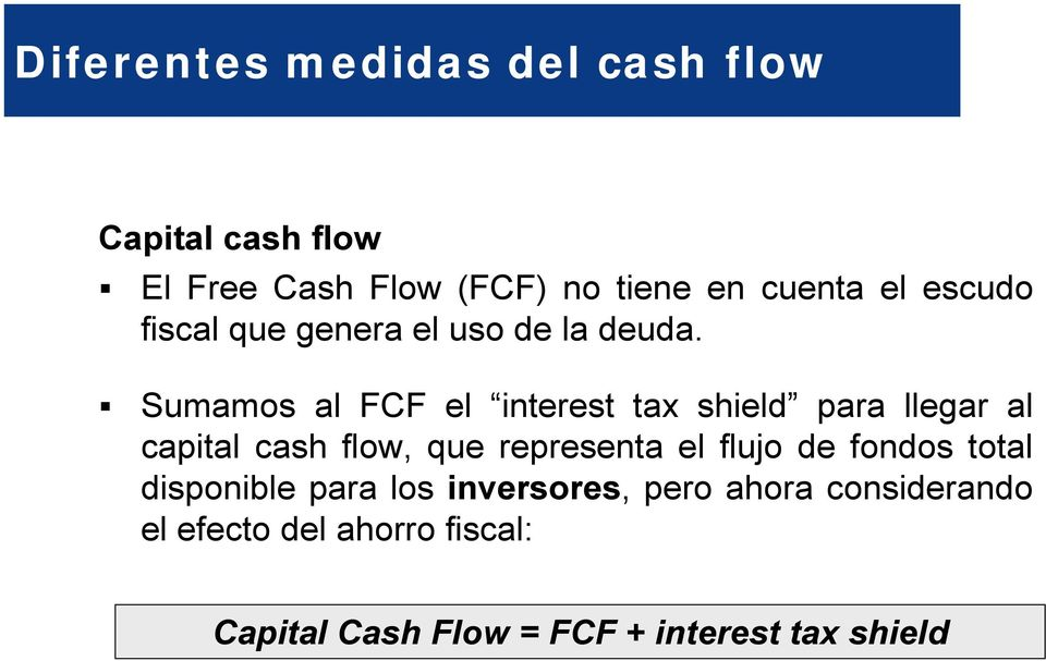 ! Sumamos al FCF el interest tax shield para llegar al capital cash flow, que representa el