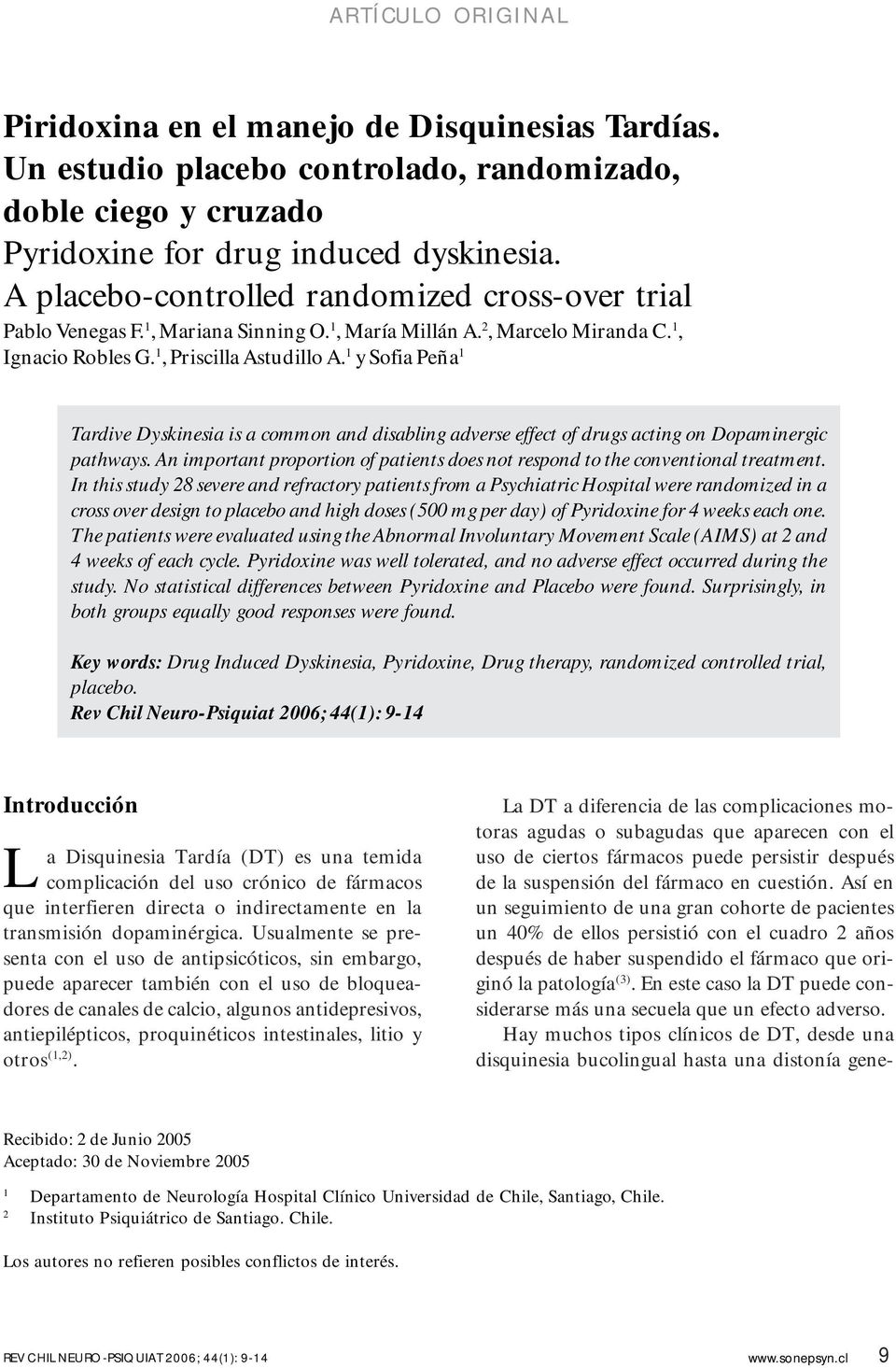 1 y Sofia Peña 1 Tardive Dyskinesia is a common and disabling adverse effect of drugs acting on Dopaminergic pathways.