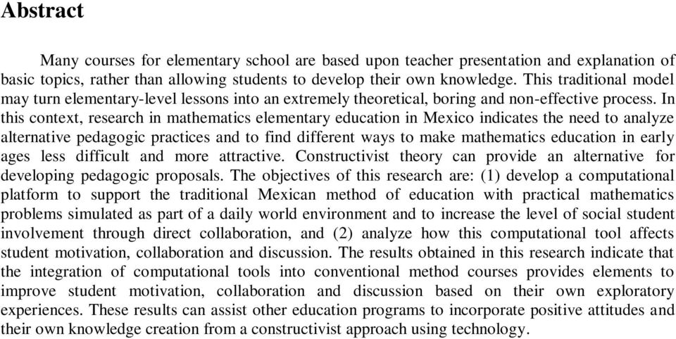 In this context, research in mathematics elementary education in Mexico indicates the need to analyze alternative pedagogic practices and to find different ways to make mathematics education in early