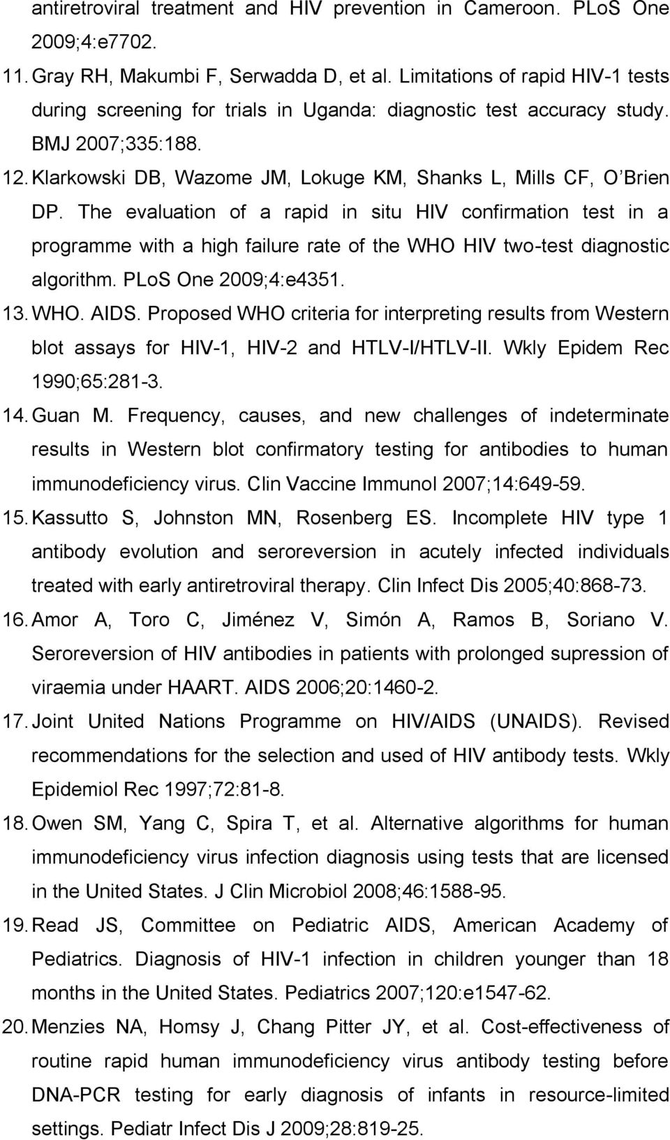 The evaluation of a rapid in situ HIV confirmation test in a programme with a high failure rate of the WHO HIV two-test diagnostic algorithm. PLoS One 2009;4:e4351. 13. WHO. AIDS.