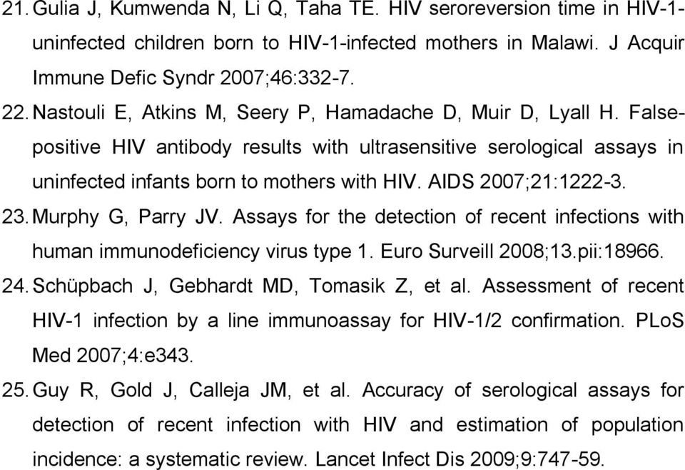 AIDS 2007;21:1222-3. 23. Murphy G, Parry JV. Assays for the detection of recent infections with human immunodeficiency virus type 1. Euro Surveill 2008;13.pii:18966. 24.