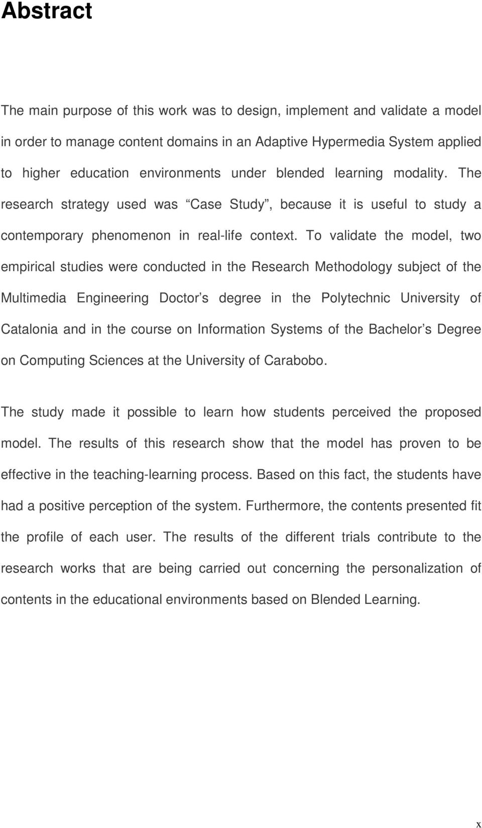 To validate the model, two empirical studies were conducted in the Research Methodology subject of the Multimedia Engineering Doctor s degree in the Polytechnic University of Catalonia and in the