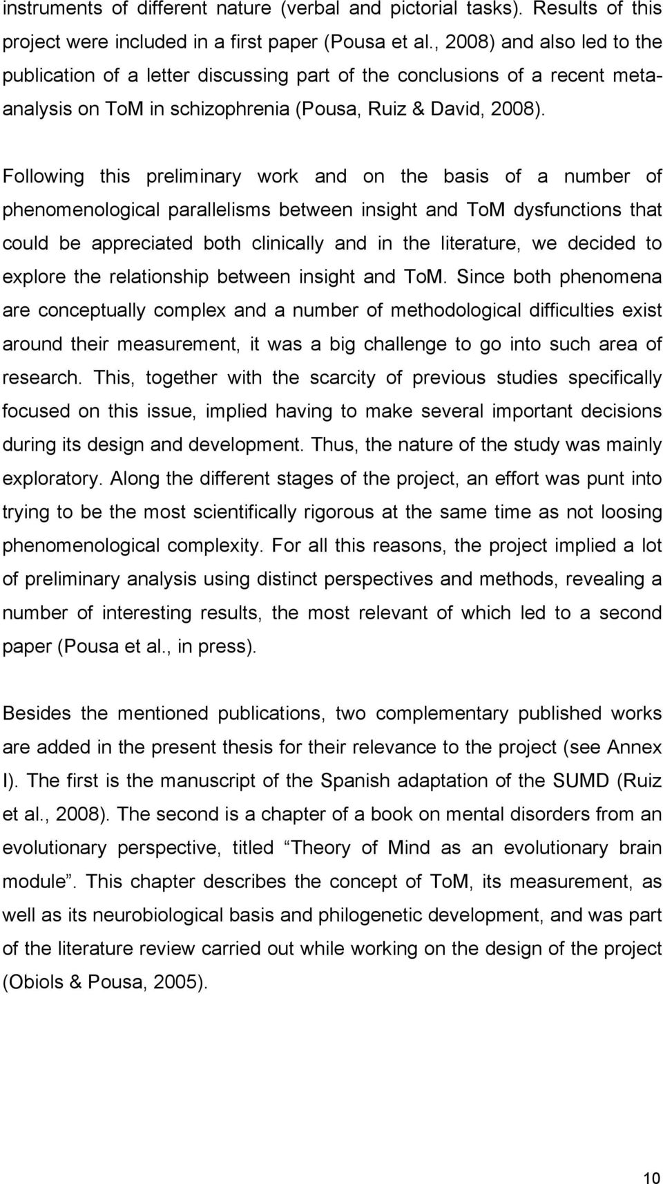 Following this preliminary work and on the basis of a number of phenomenological parallelisms between insight and ToM dysfunctions that could be appreciated both clinically and in the literature, we