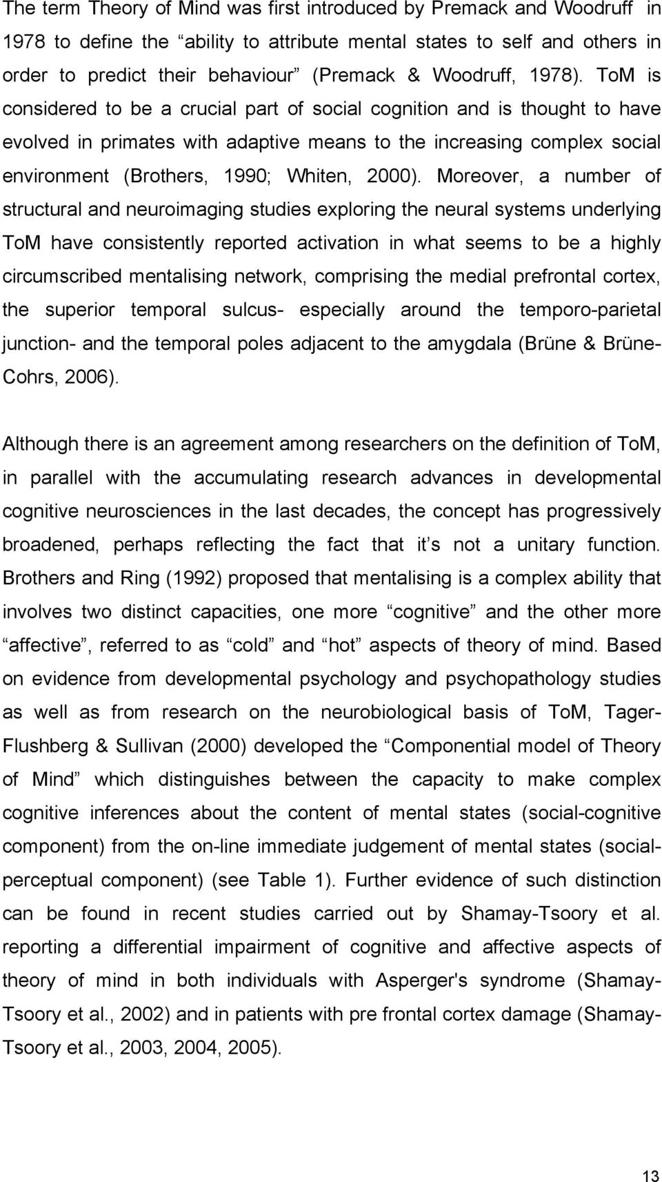 ToM is considered to be a crucial part of social cognition and is thought to have evolved in primates with adaptive means to the increasing complex social environment (Brothers, 1990; Whiten, 2000).
