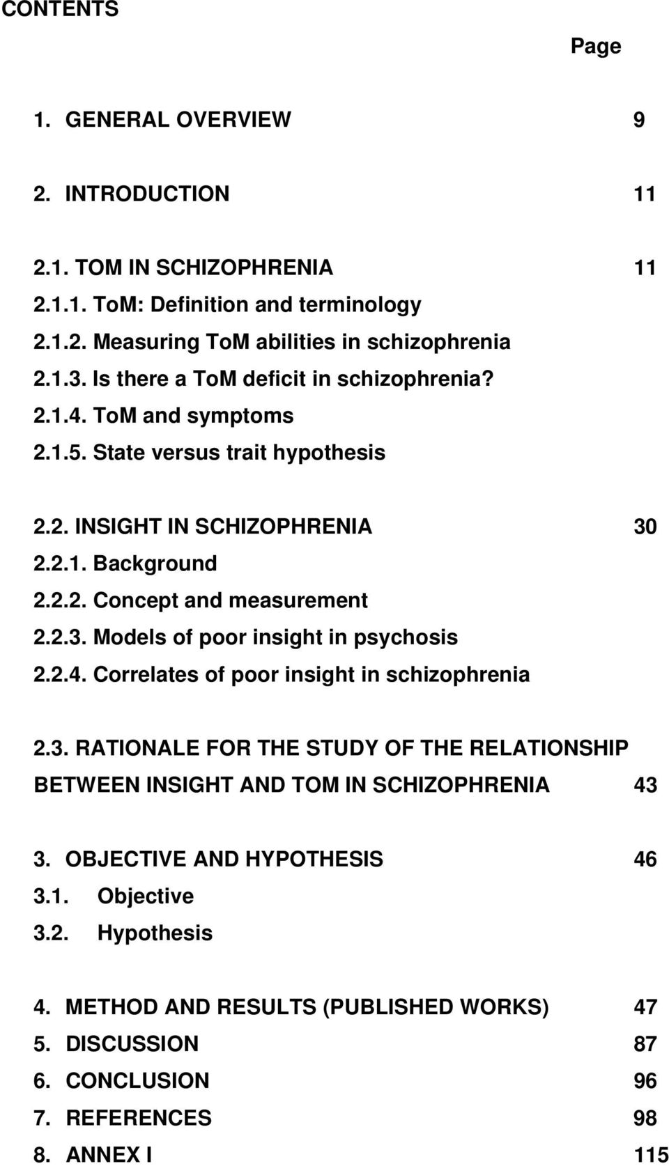 2.3. Models of poor insight in psychosis 2.2.4. Correlates of poor insight in schizophrenia 2.3. RATIONALE FOR THE STUDY OF THE RELATIONSHIP BETWEEN INSIGHT AND TOM IN SCHIZOPHRENIA 43 3.