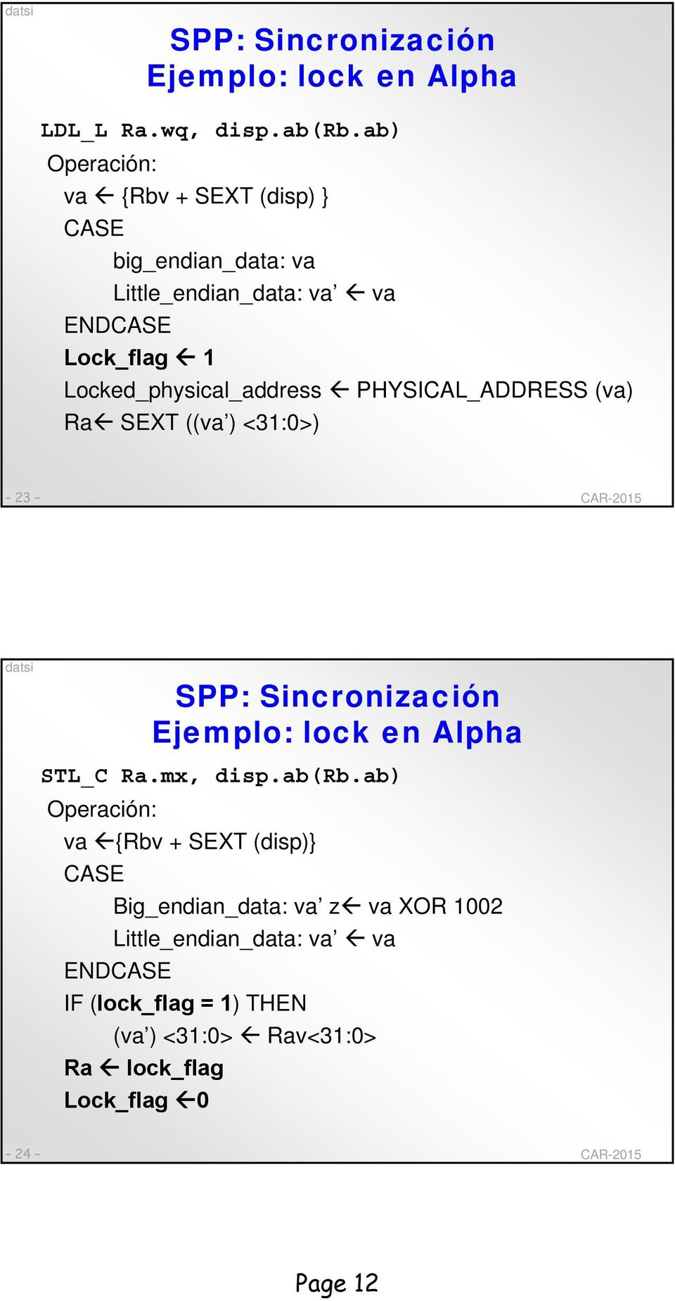 Locked_physical_address PHYSICAL_ADDRESS (va) Ra SEXT ((va ) <31:0>) 23 SPP: Sincronización Ejemplo: lock en Alpha STL_C Ra.