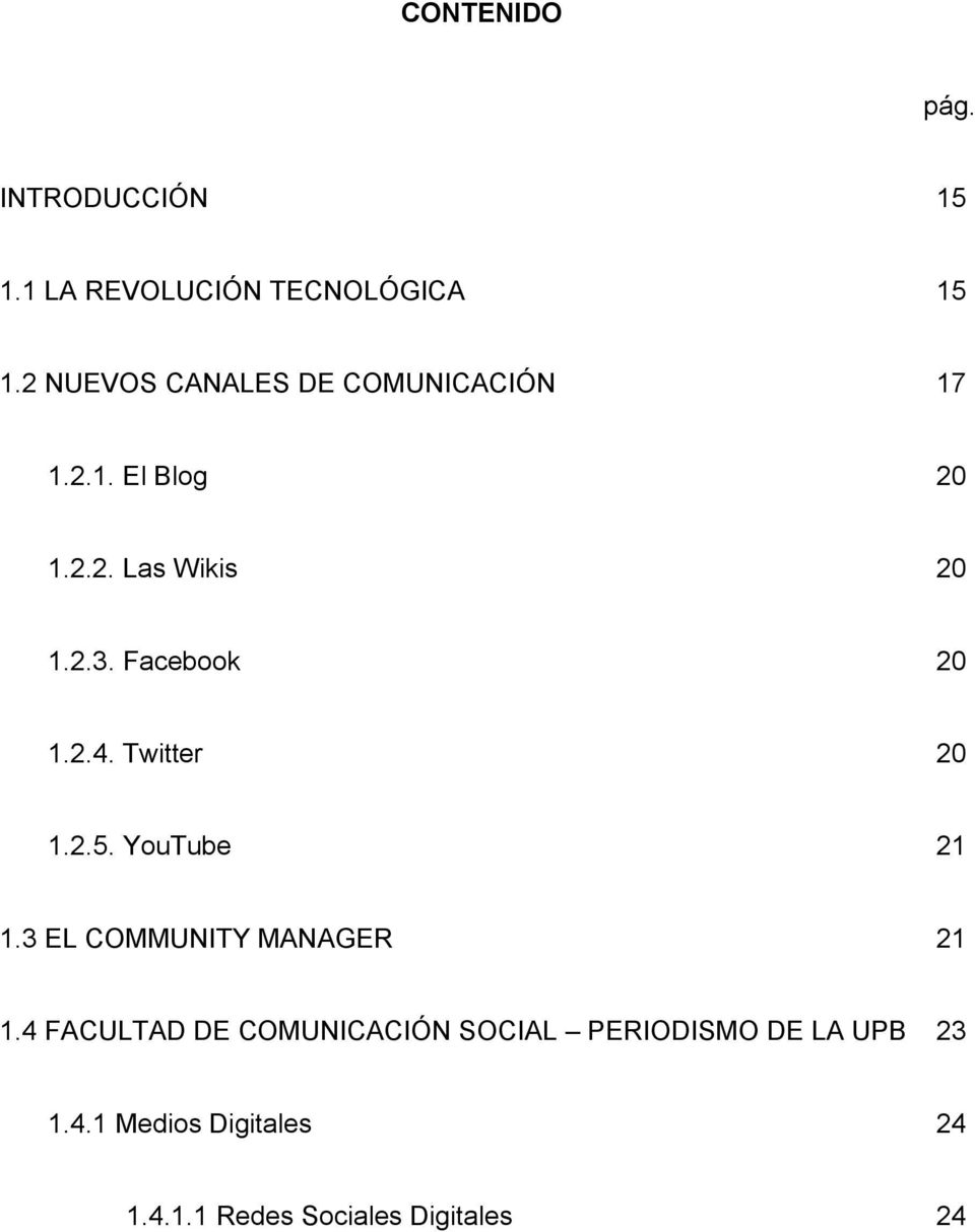 Facebook 20 1.2.4. Twitter 20 1.2.5. YouTube 21 1.3 EL COMMUNITY MANAGER 21 1.