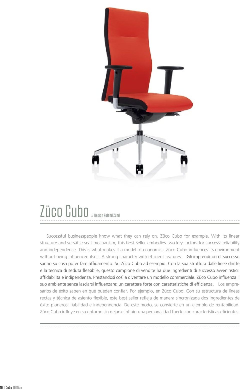 Züco Cubo influences its environment without being influenced itself. A strong character with efficient features. Gli imprenditori di successo sanno su cosa poter fare affidamento.