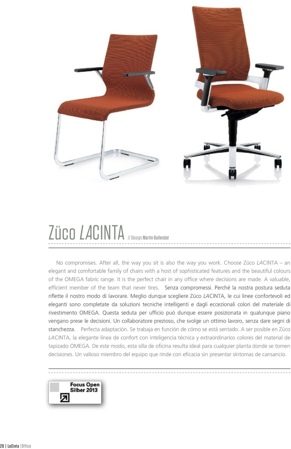 It is the perfect chair in any office where decisions are made. A valuable, efficient member of the team that never tires. Senza compromessi.