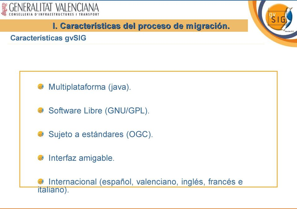 Multiplataforma (java). Software Libre (GNU/GPL).